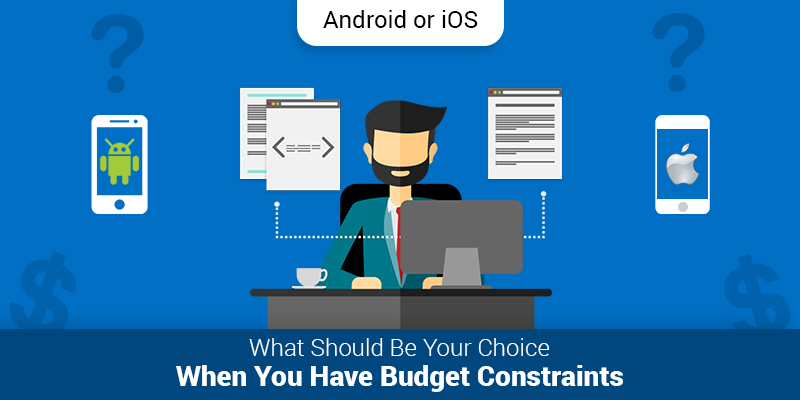 Android or iOS – What Should Be Your Choice When You Have Budget Constraints