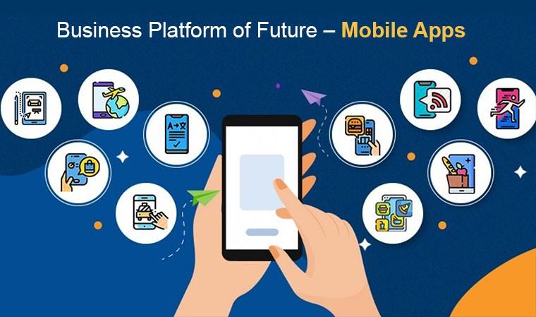 Business Platform of Future – Mobile Apps
