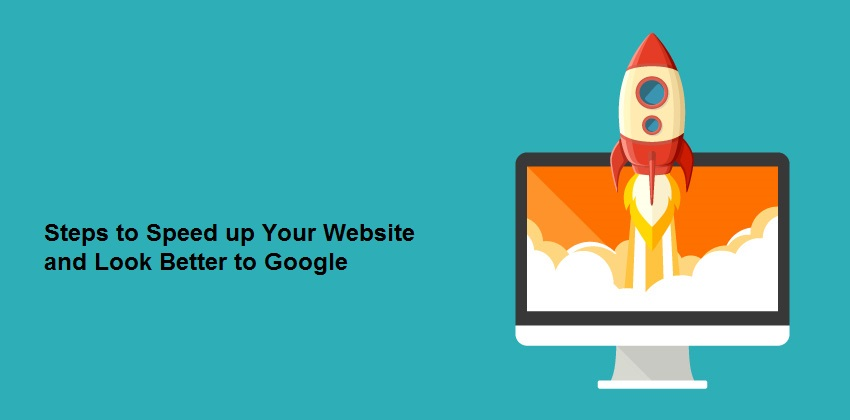 Steps to Speed up Your Website and Look Better to Google